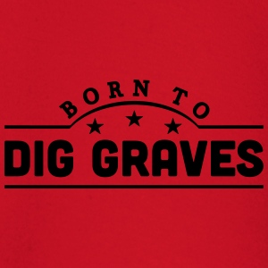 born to dig graves banner t-shirt - Baby Long Sleeve T-Shirt