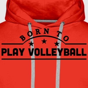 born to play volleyball banner t-shirt - Men's Premium Hoodie