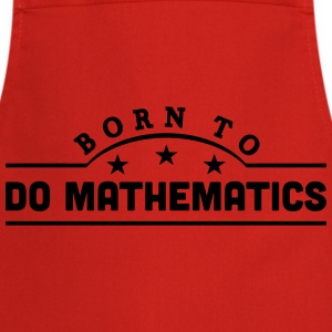 born to do mathematics banner t-shirt - Cooking Apron