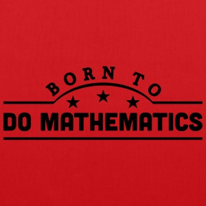 born to do mathematics banner t-shirt - Tote Bag