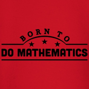 born to do mathematics banner t-shirt - Baby Long Sleeve T-Shirt