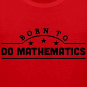 born to do mathematics banner t-shirt - Men's Premium Tank Top