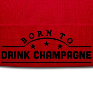 born to drink champagne banner t-shirt - Winter Hat