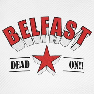 Belfast - Dead On!! T-Shirts - Baseball Cap
