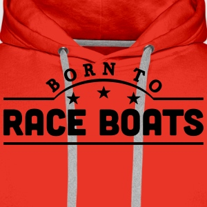 born to race boats banner t-shirt - Men's Premium Hoodie