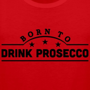 born to drink prosecco banner t-shirt - Men's Premium Tank Top