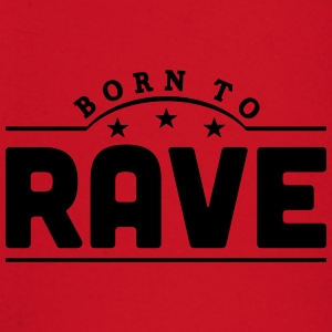 born to rave banner t-shirt - Baby Long Sleeve T-Shirt