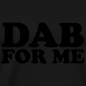 Dab for me Hoodies & Sweatshirts - Men's Premium T-Shirt