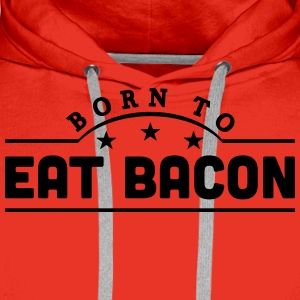 born to eat bacon banner t-shirt - Men's Premium Hoodie
