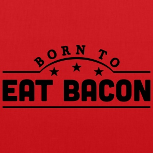 born to eat bacon banner t-shirt - Tote Bag