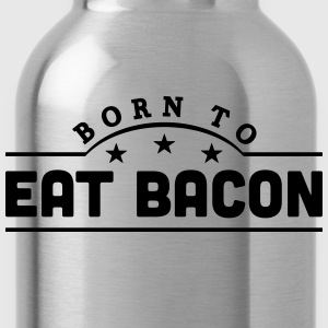 born to eat bacon banner t-shirt - Water Bottle