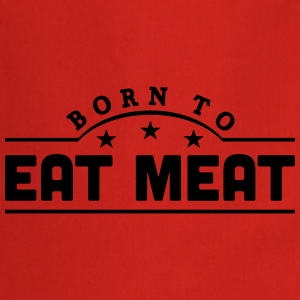 born to eat meat banner t-shirt - Cooking Apron