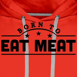 born to eat meat banner t-shirt - Men's Premium Hoodie