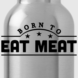 born to eat meat banner t-shirt - Water Bottle