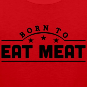 born to eat meat banner t-shirt - Men's Premium Tank Top