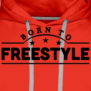born to freestyle banner t-shirt - Men's Premium Hoodie