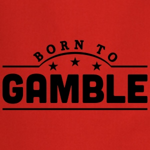 born to gamble banner t-shirt - Cooking Apron