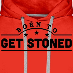 born to get stoned banner t-shirt - Men's Premium Hoodie