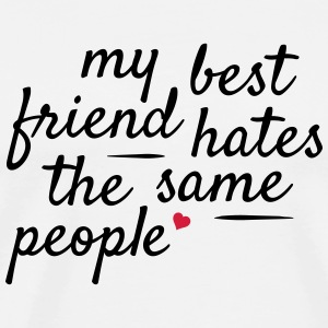My best friend hates the same people min beste venn hater de samme Topper - Premium T-skjorte for menn