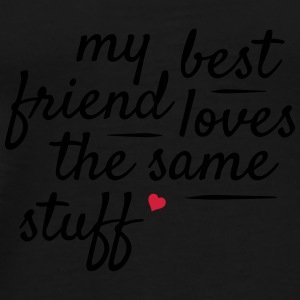 My best friend loves the same stuff Tassen & Zubehör - Männer Premium T-Shirt
