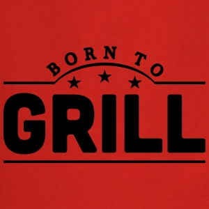 born to grill banner t-shirt - Cooking Apron
