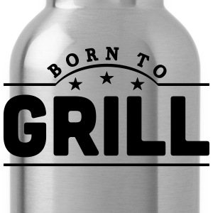 born to grill banner t-shirt - Water Bottle