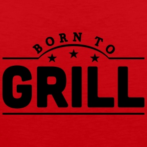 born to grill banner t-shirt - Men's Premium Tank Top