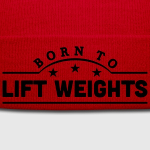 born to lift weights banner t-shirt - Winter Hat