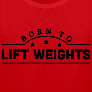 born to lift weights banner t-shirt - Men's Premium Tank Top