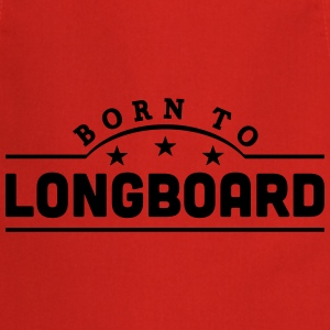 born to longboard banner t-shirt - Cooking Apron