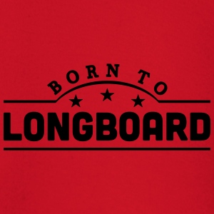 born to longboard banner t-shirt - Baby Long Sleeve T-Shirt