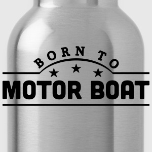 born to motor boat banner t-shirt - Water Bottle
