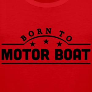 born to motor boat banner t-shirt - Men's Premium Tank Top