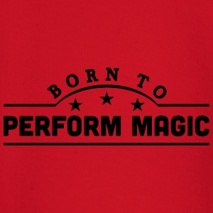 born to perform magic banner t-shirt - Baby Long Sleeve T-Shirt