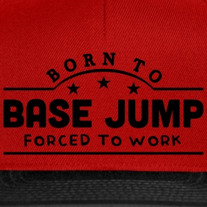 born to base jump forced to work banner t-shirt - Snapback Cap