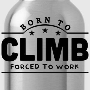 born to climb forced to work banner t-shirt - Water Bottle