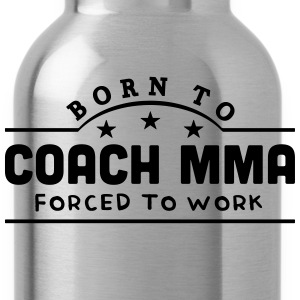 born to coach mma forced to work banner t-shirt - Water Bottle