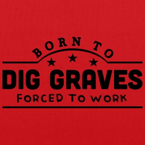 born to dig graves forced to work banner t-shirt - Tote Bag