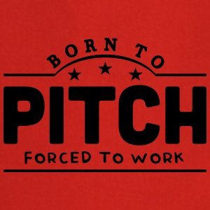 born to pitch forced to work banner t-shirt - Cooking Apron