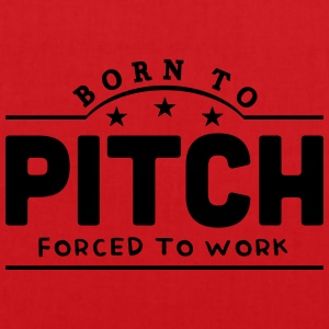 born to pitch forced to work banner t-shirt - Tote Bag