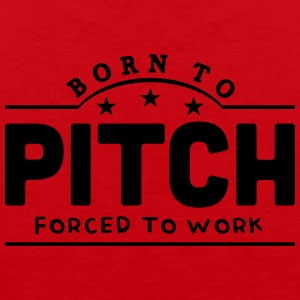 born to pitch forced to work banner t-shirt - Men's Premium Tank Top