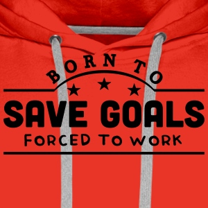 born to save goals banner t-shirt - Men's Premium Hoodie