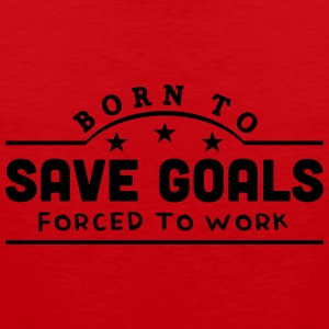 born to save goals banner t-shirt - Men's Premium Tank Top
