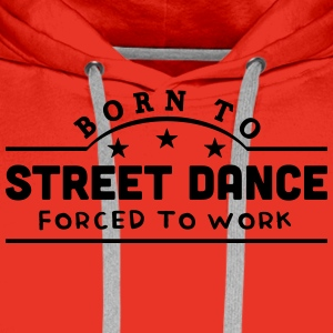 born to street dance banner t-shirt - Men's Premium Hoodie