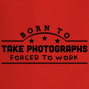 born to take photographs banner t-shirt - Cooking Apron