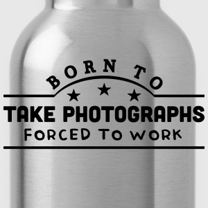 born to take photographs banner t-shirt - Water Bottle