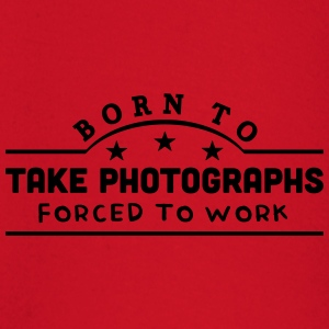 born to take photographs banner t-shirt - Baby Long Sleeve T-Shirt