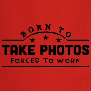 born to take photos banner t-shirt - Cooking Apron