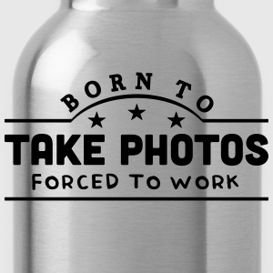 born to take photos banner t-shirt - Water Bottle