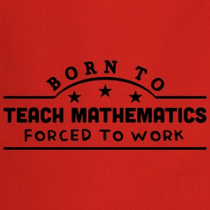 born to teach mathematics banner t-shirt - Cooking Apron